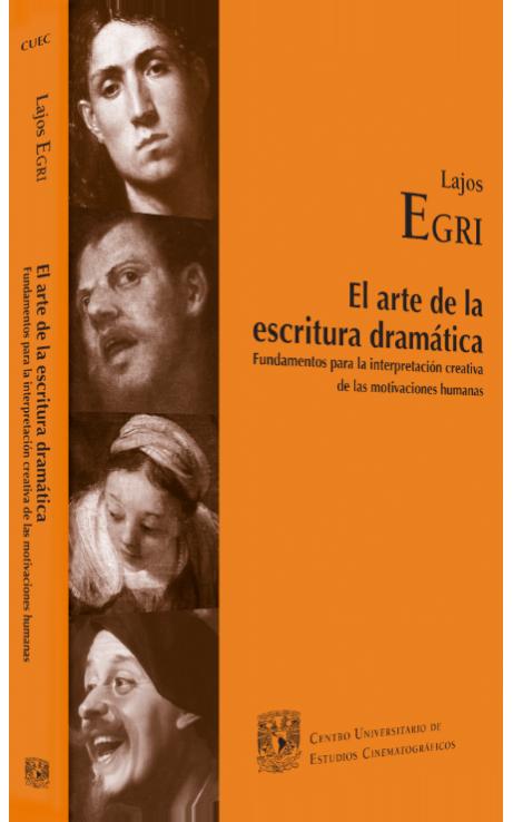 Lajos Egri El arte de la escritura dramática: funda- mentos para la interpretación creativa de las motivaciones humanas Image