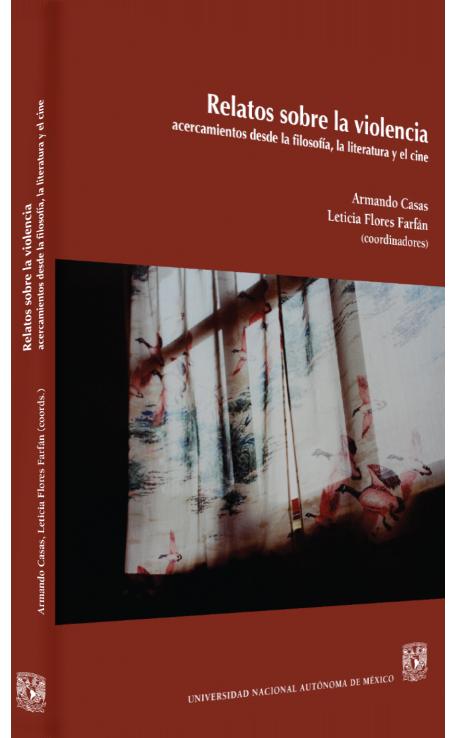 Armando Casas, Leticia Flores Farfán (coords.) Relatos sobre la violencia: acercamientos desde la filosofía, la literatura y el cine Image