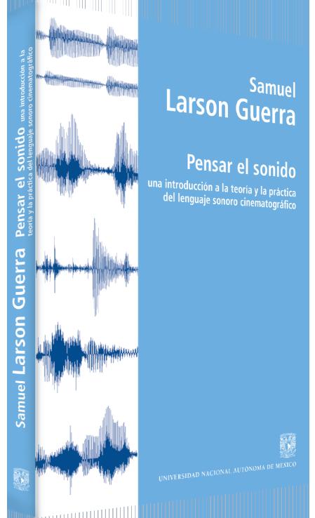 Samuel Larson Guerra Pensar el sonido: una introducción a la teoría y la práctica del lenguaje sonoro cinematográfico Image