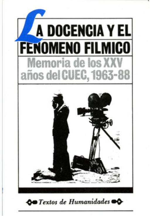 Marcela Fernández Violante et al. La docencia y el fenómeno fílmico: memo- ria de los XXV años del CUEC, 1963-88 Image