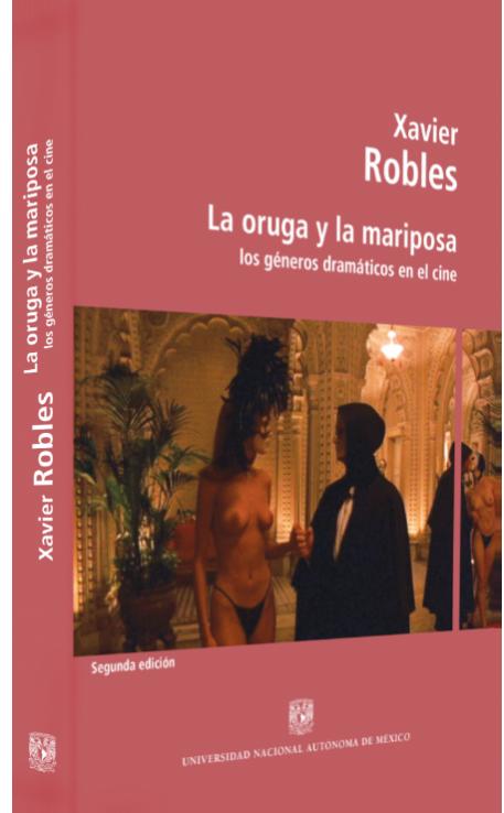 Xavier Robles La oruga y la mariposa: los géneros dra- máticos en el cine Image