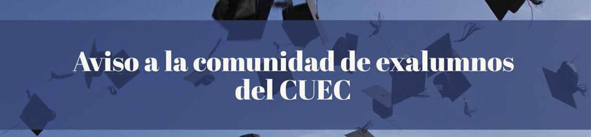 AVISO A LA COMUNIDAD DE EXALUMNOS DEL CUEC